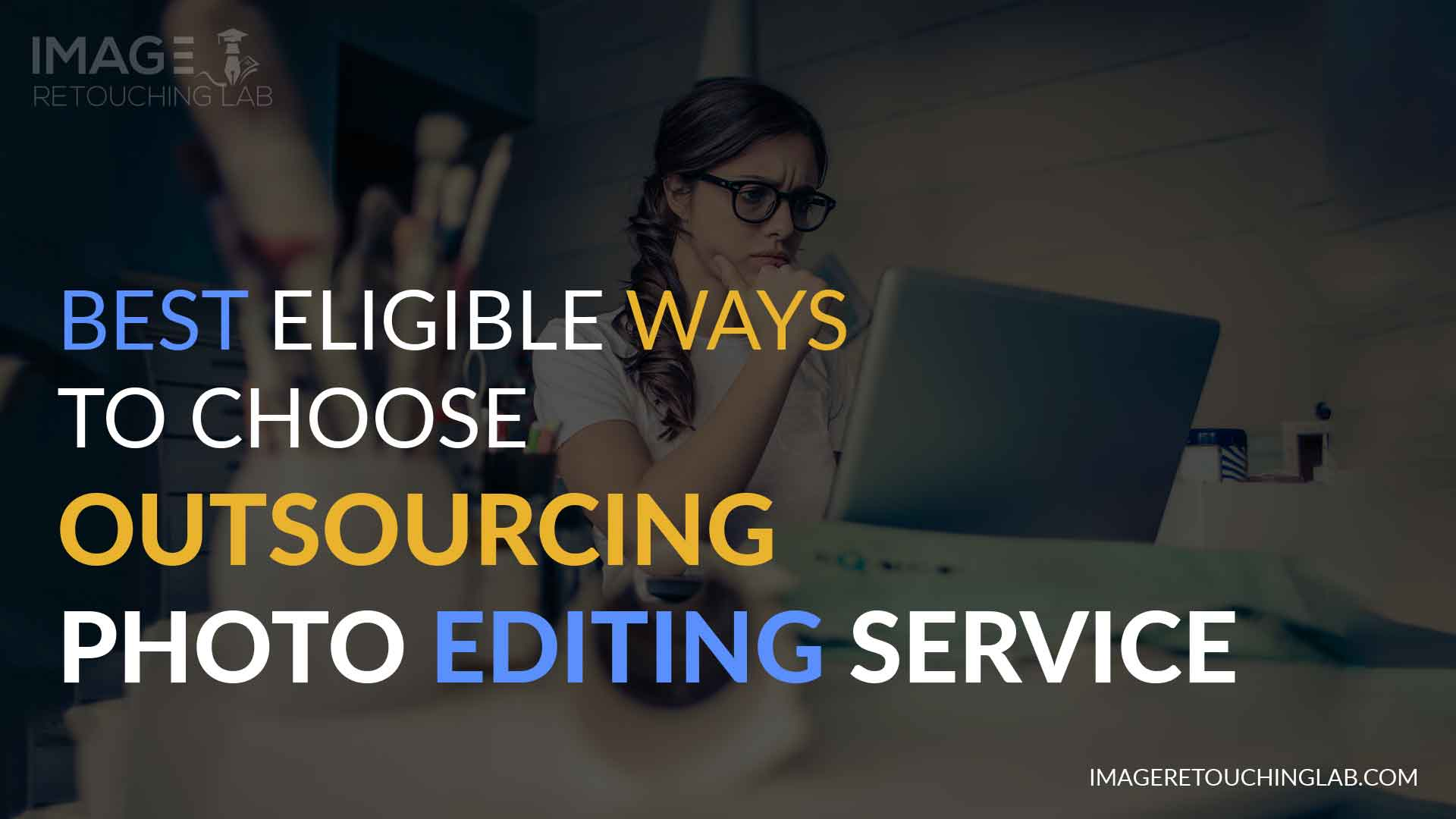 Best Eligible Ways to Choose Outsourcing Photo Editing Service