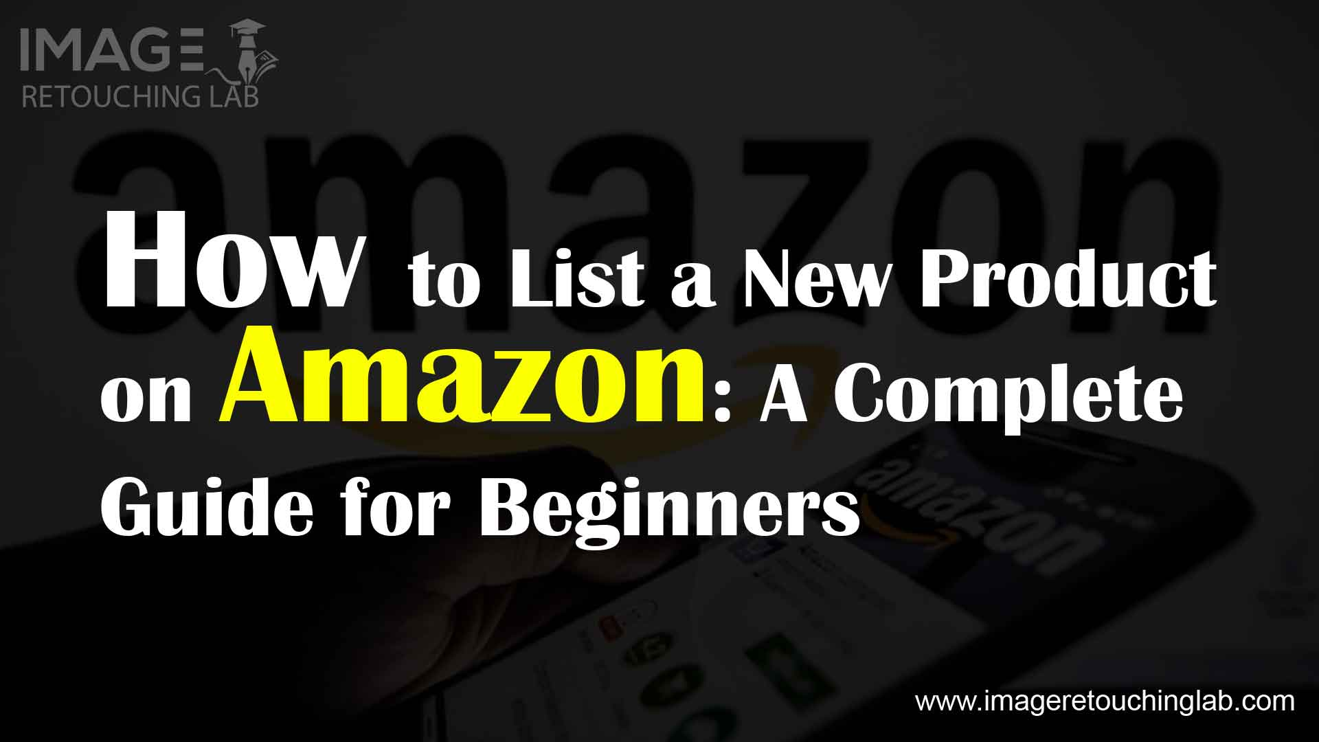 How to List a New Product on Amazon: A Complete Guide for Beginners