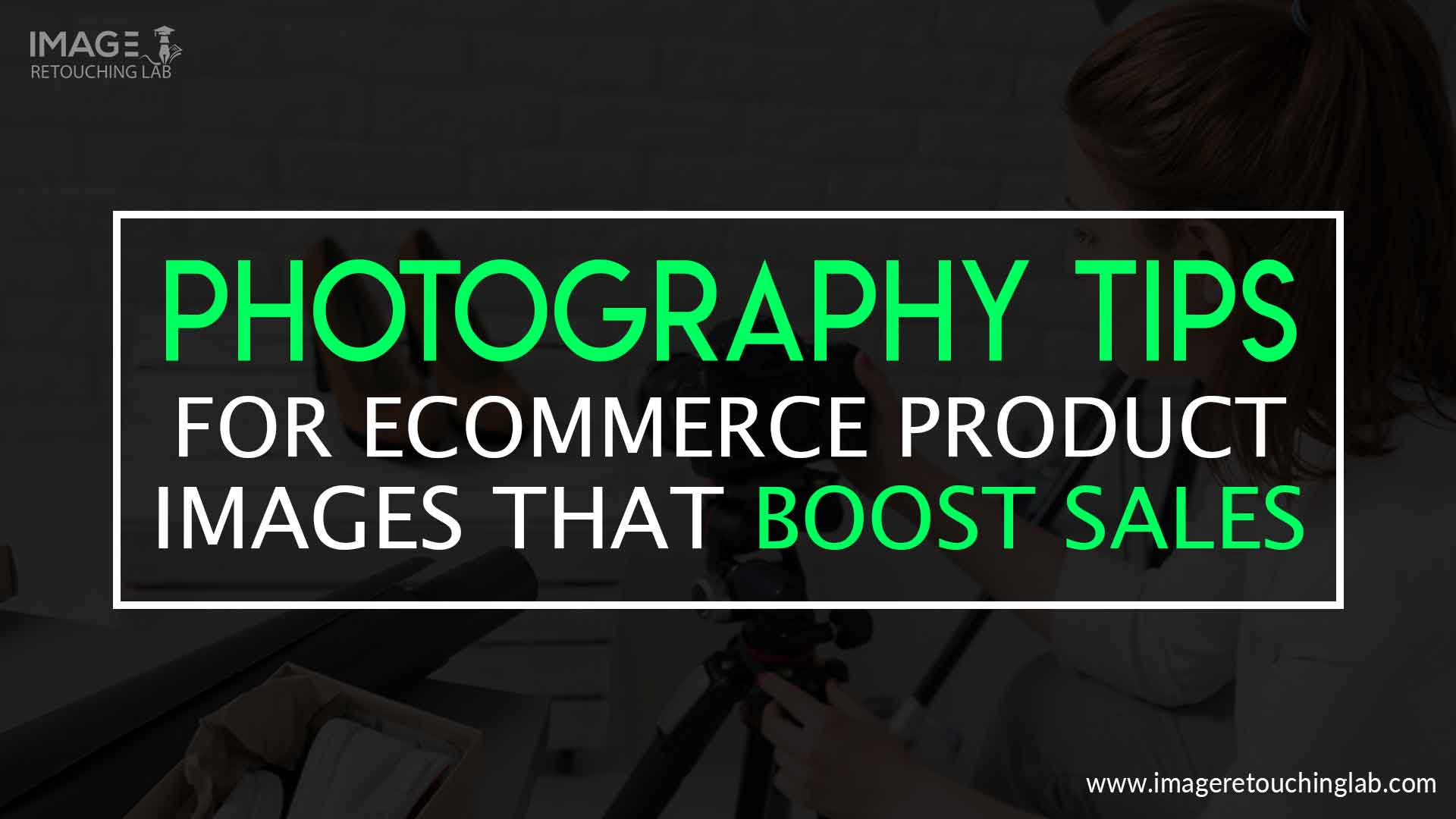 Photography Tips For Ecommerce Product Images