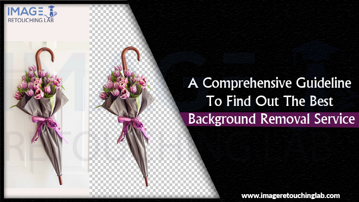 A Comprehensive Guideline To Find Out The Best Background Removal Service