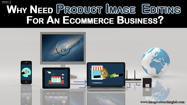 Why Need Product Image Editing For An Ecommerce Business?