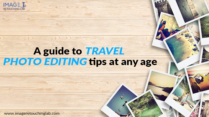 Incredible Travel Photo Editing Tips To Take Your Photography Into The Next Level