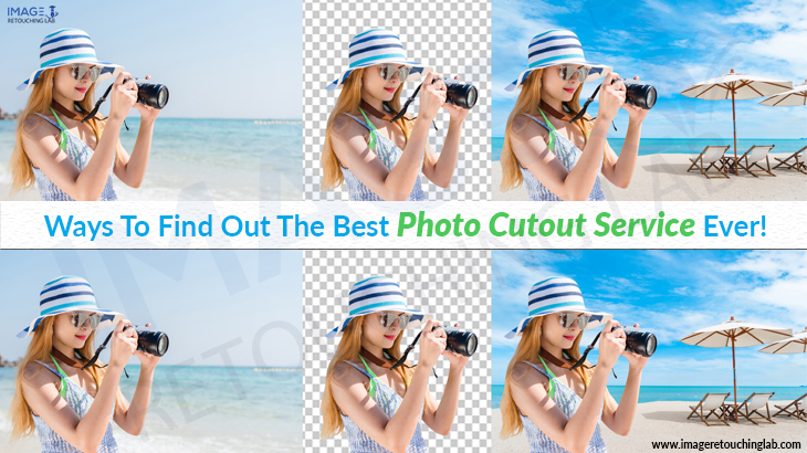 Ways To Find Out The Best Photo Cutout Service Ever!