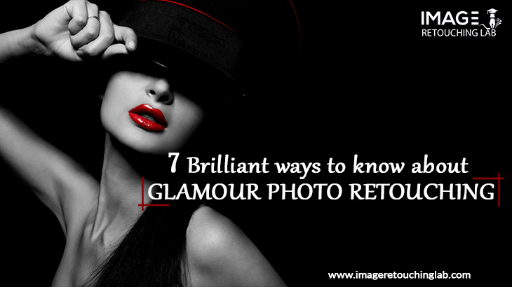 7  Brilliant ways to know about glamour photo retouching