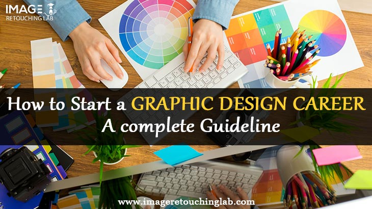 How to Start a Graphic Design Career | A complete Guideline
