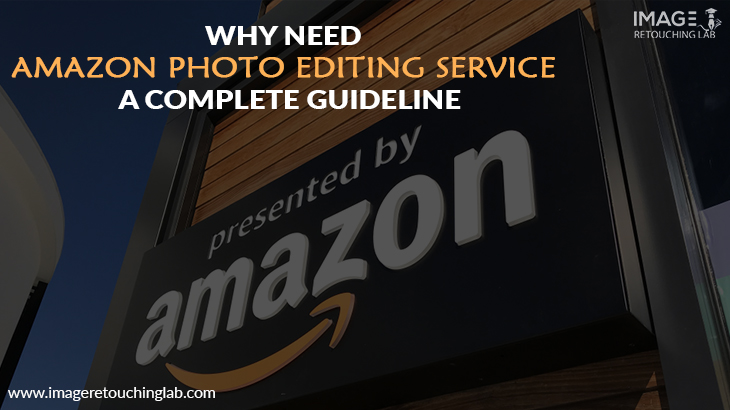 Why need Amazon photo editing service | A Complete Guideline