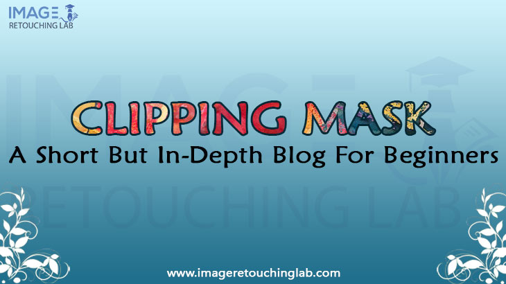 Clipping Mask: A Short But In-Depth Blog For Beginners