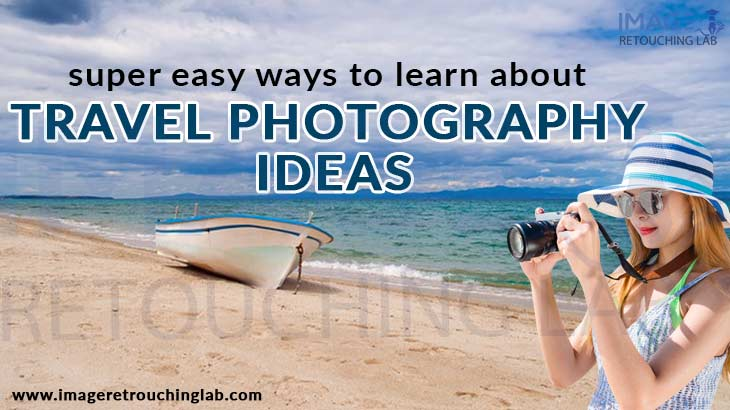 Super easy ways to learn about travel photography ideas