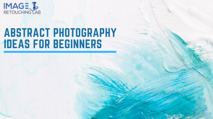 Abstract Photography Ideas For Beginners