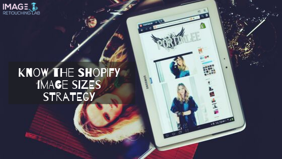 Know The Shopify Image Sizes Strategy