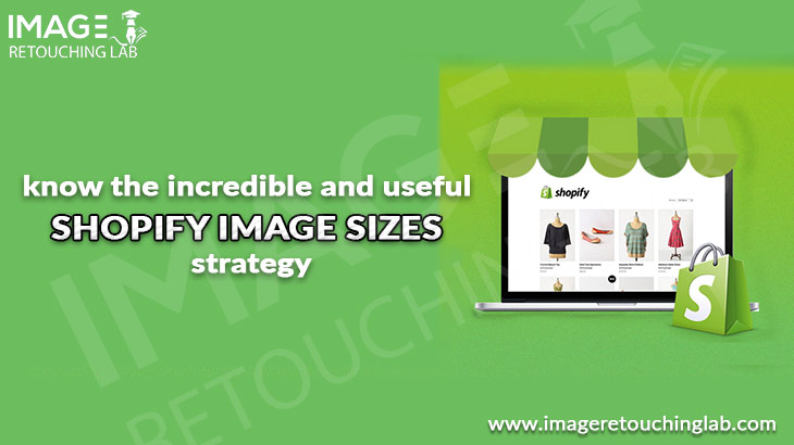 Know The Incredible And Useful Shopify Image Sizes Strategy