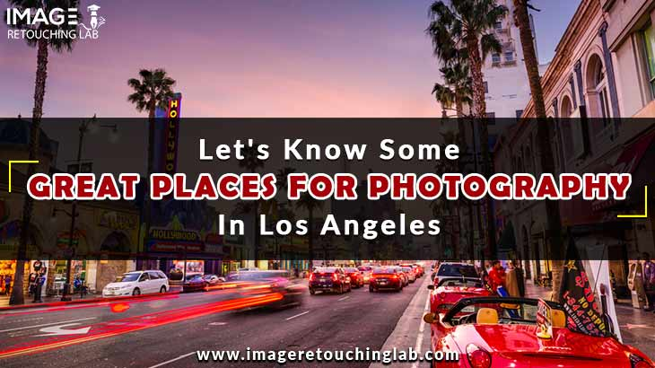Let's Know Some Great Places For Photography In Los Angeles