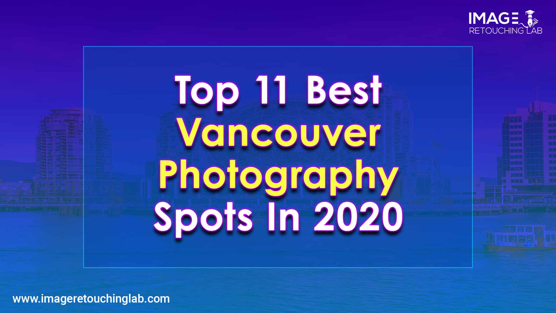 Top 11 Best Vancouver Photography Spots In 2020