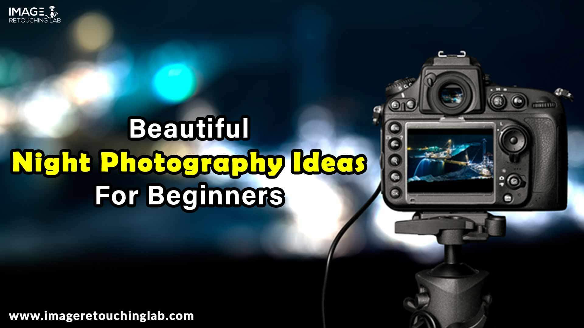 Beautiful Night Photography Ideas For Beginners